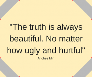 """Anchee Min quote, """"The truth is always beautiful. No matter how ugly and hurtful."""""""