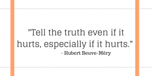 "Image reading, ""Tell the truth even if it hurts, especially if it hurts."" - Hubert Beuve-Méry"