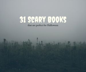 Black and white photo of fog and trees and the words, 31 Scary Books that are perfect for Halloween.