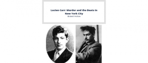Lucien Carr and David Kammerer photos underneath this copy: Lucien Carr: Murder and the Beats in New York City
