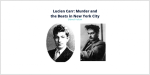Lucien Carr and David Kammerer under the text, Lucien Carr: Murder and the Beats in New York City