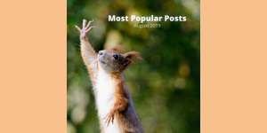A red squirrel with its paw in the air and the words, Most Popular Posts August 2019""