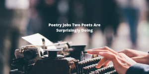 "Hands typing on a typewriter under the words, ""Poetry Jobs Two Poets Are Suprisingly Doing."""