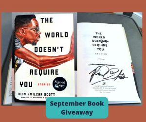 A signed copy of Rion Amilcar Scott's The World Doesn't Require You under the words, September Book Giveaway.